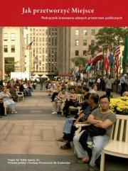 Jak przetworzyć miejsce? Podręcznik kreowania udanych przestrzeni publicznych