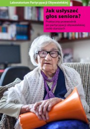 Jak usłyszeć głos seniora? Praktyczny przewodnik po partycypacji obywatelskiej osób starszych